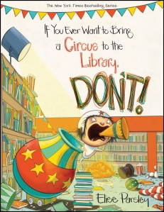 If You Ever Want to Bring a Circus to the Library, Don't! cover