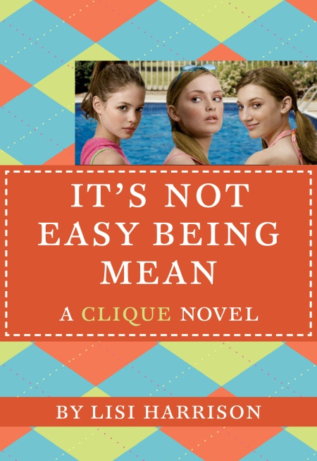 The Clique 7 It S Not Easy Being Mean By Lisi Harrison