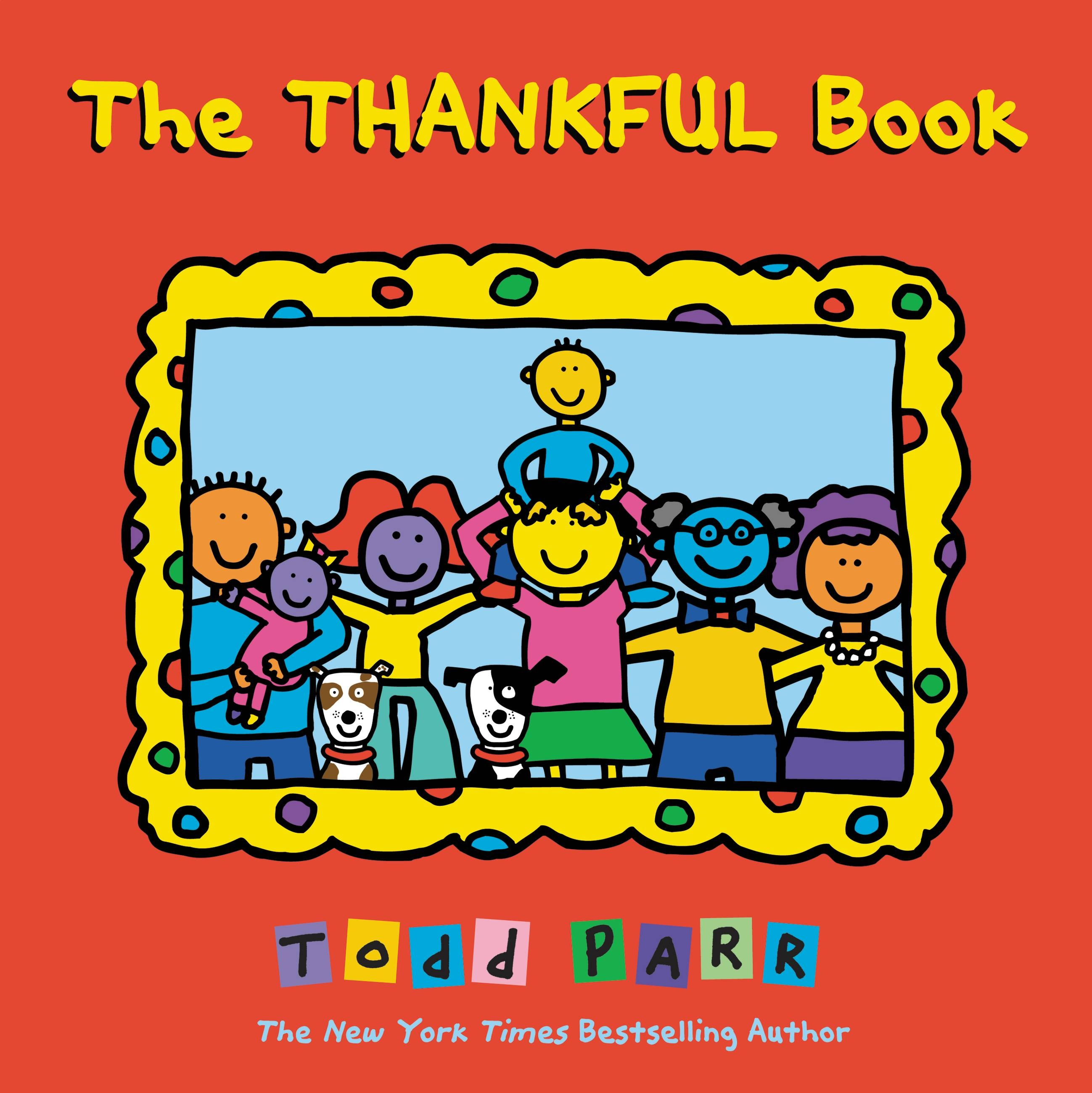 The Thankful Book by Todd Parr | Hachette Book Group