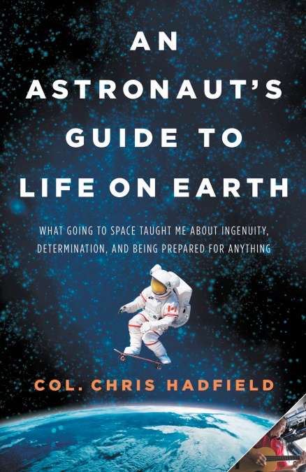 An Astronaut S Guide To Life On Earth Hachette Book Group