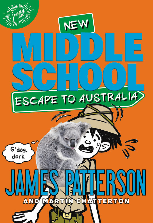 Middle School: Escape to Australia by James Patterson ...