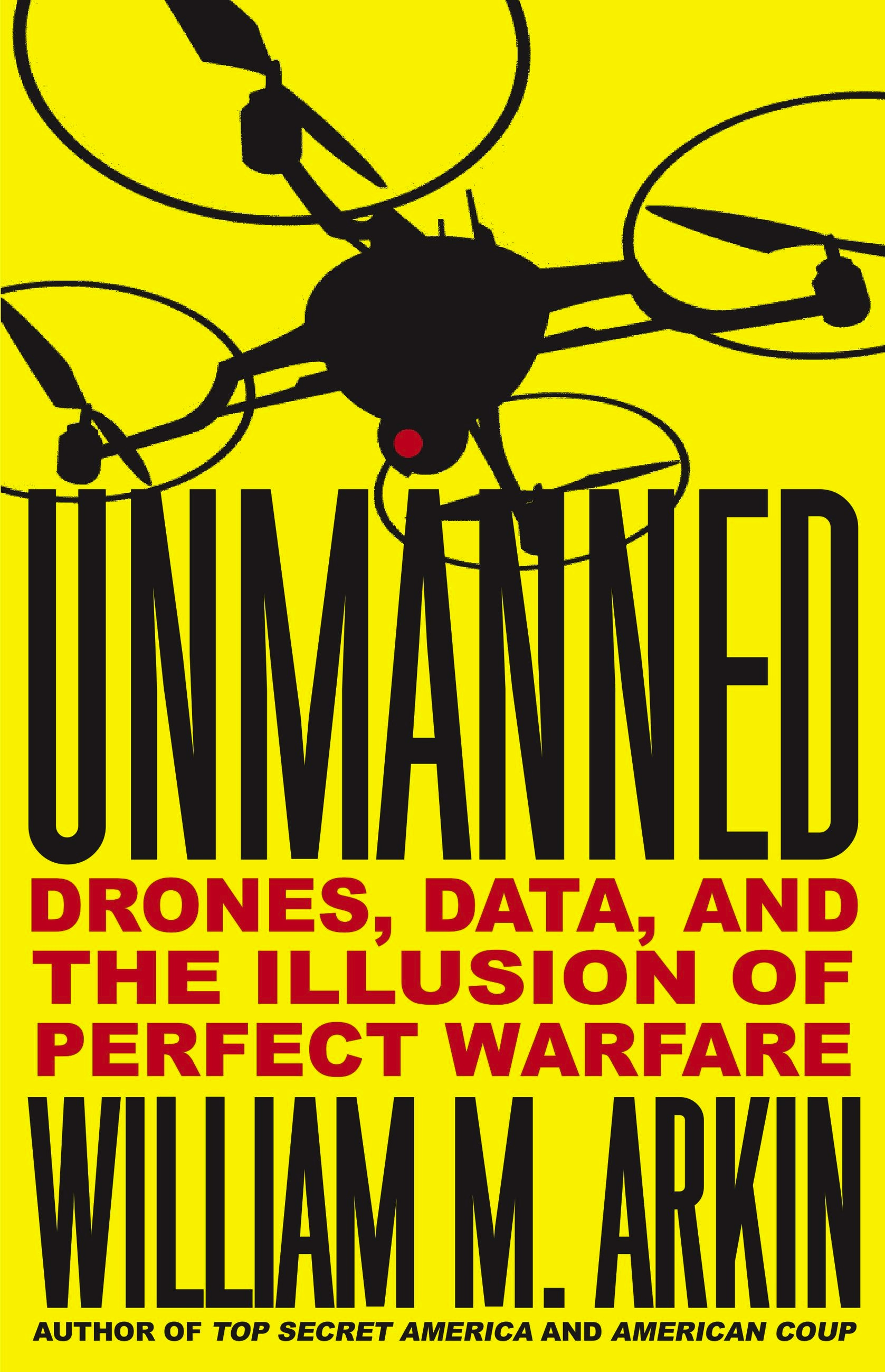 Unmanned by William M. Arkin | Hachette Book Group