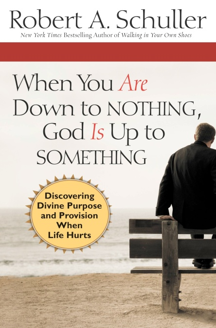 When You Are Down To Nothing, God Is Up To Something By