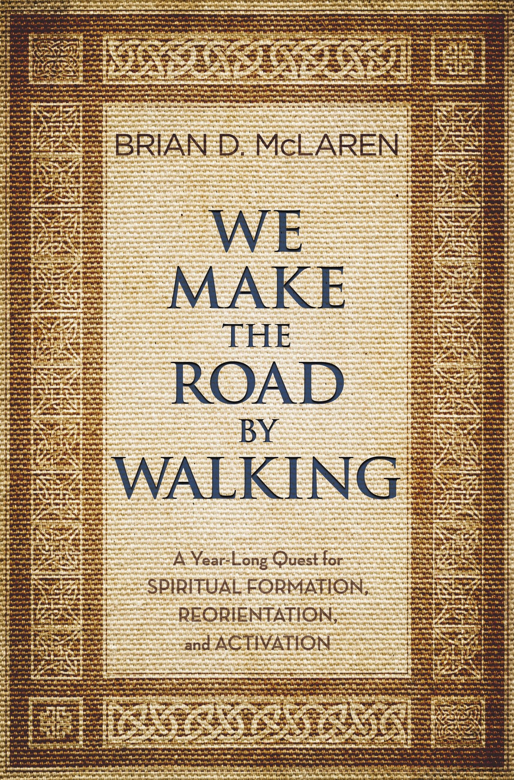 We Make the Road by Walking by Brian D. McLaren | Hachette ...