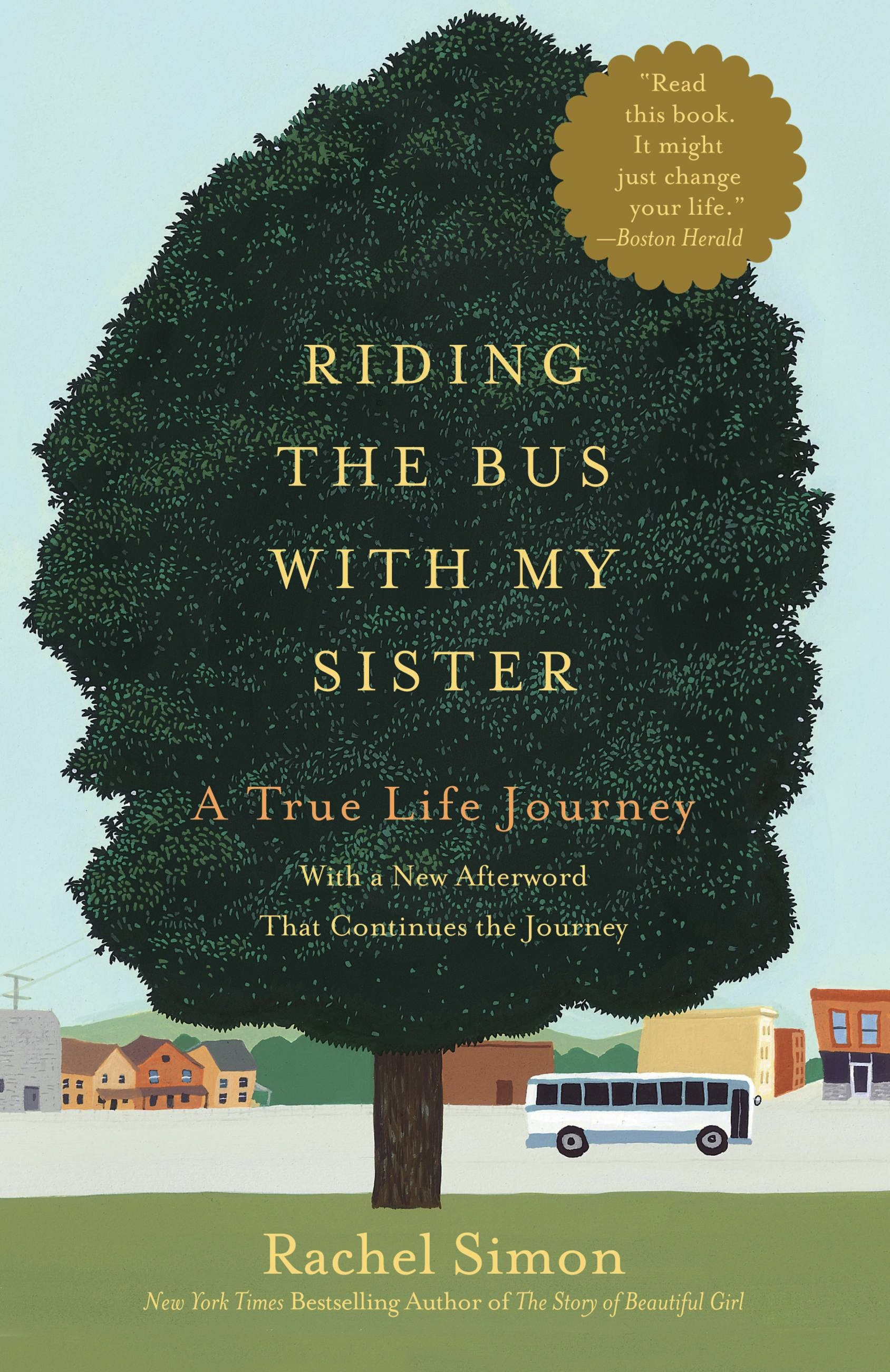 riding the bus with my sister Family relationships and forgiveness converge in this true-life chronicle by novelist simon (the magic touch, 1994) of a year that gave her better understanding of her mentally retarded sister.