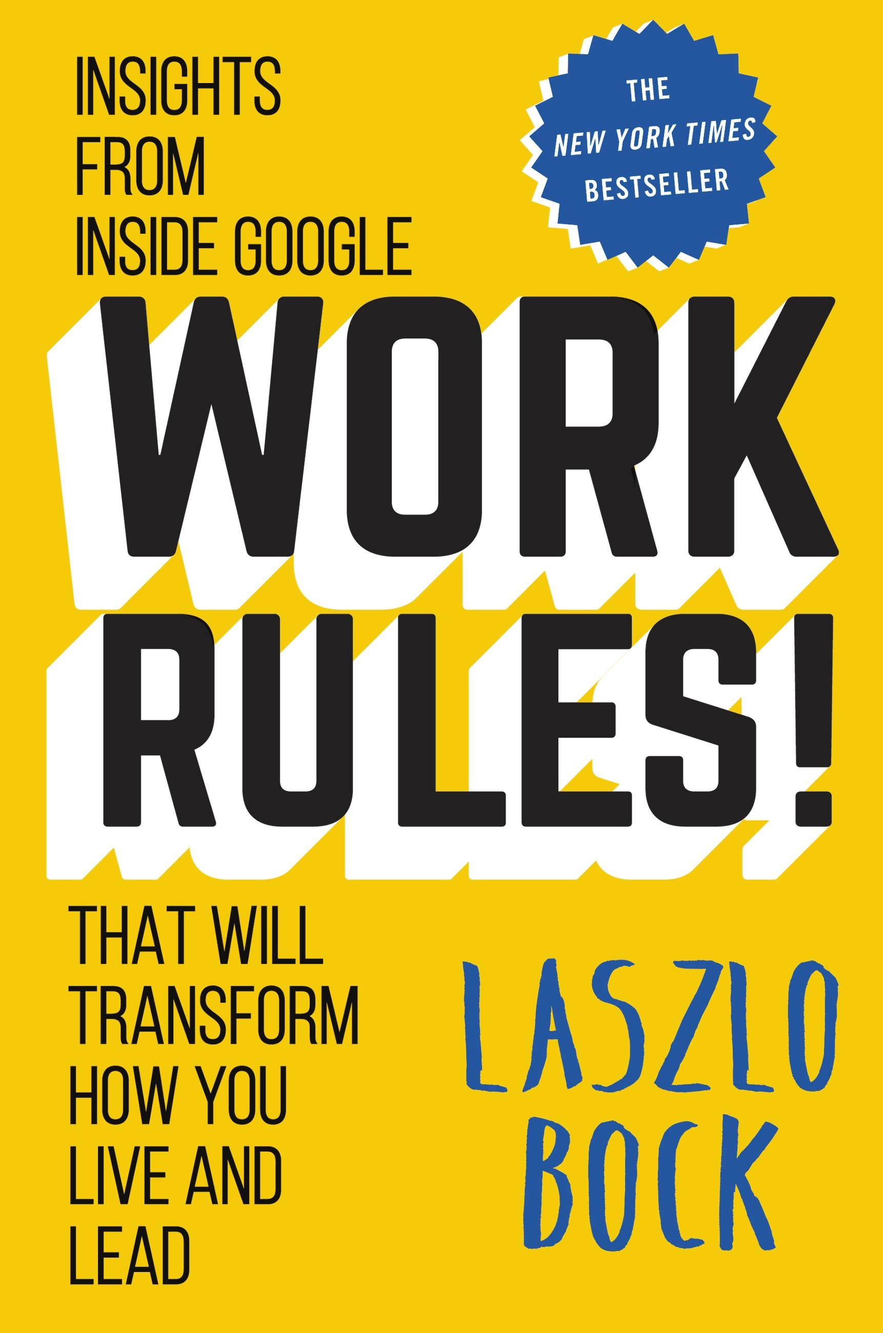 Work Rules! by Laszlo Bock   Hachette Book Group