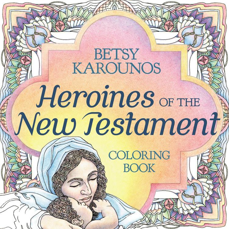 Heroines Of The New Testament Coloring Book Hachette Book Group