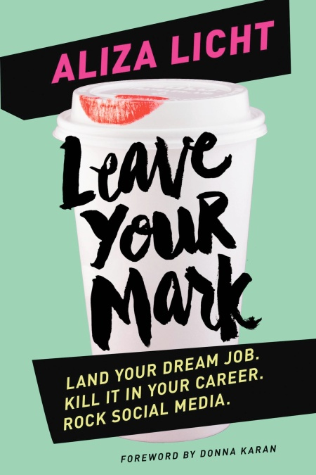 Leave Your Mark by Aliza Licht | Hachette Book Group