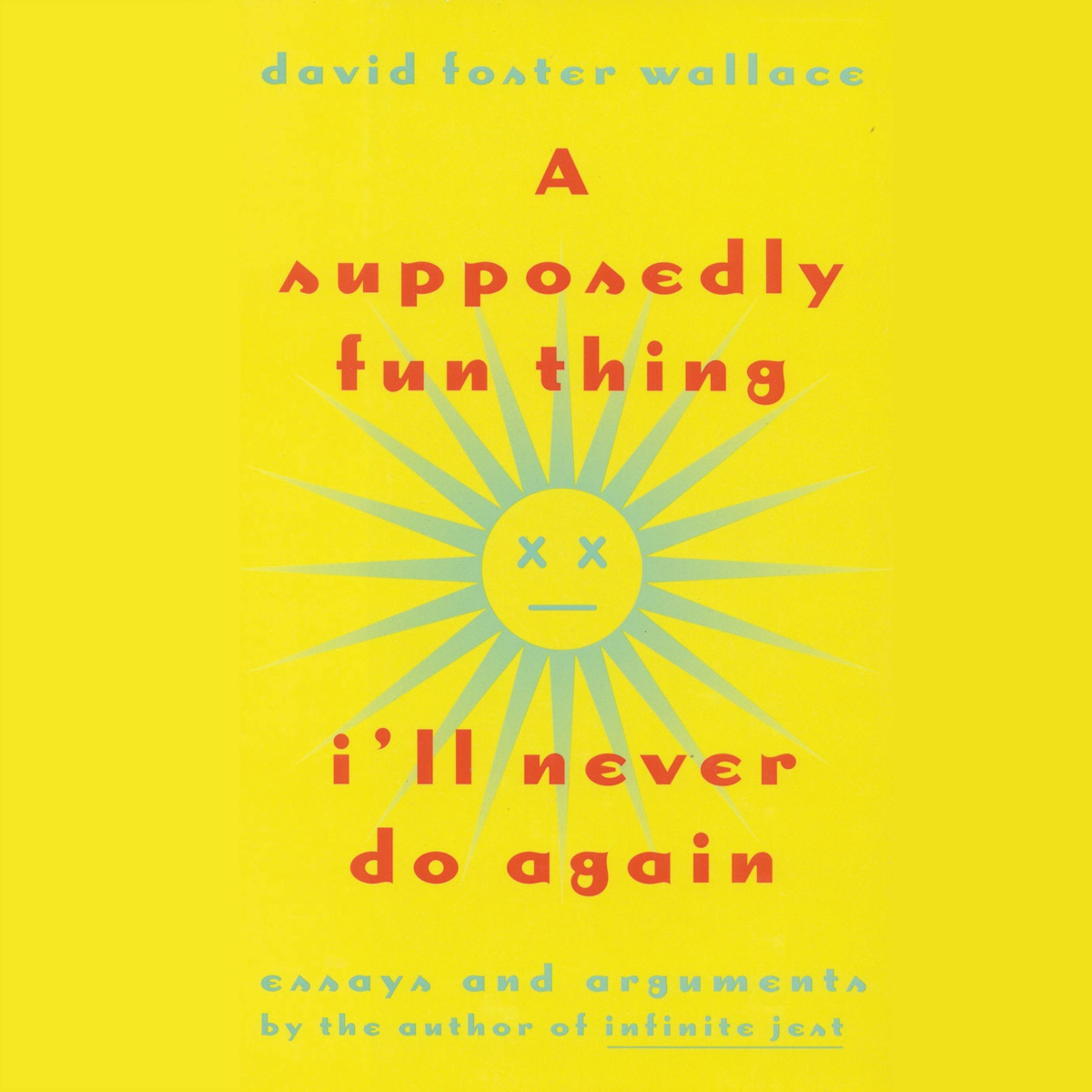 Image result for A SUPPOSEDLY FUN THING I'LL NEVER DO AGAIN: ESSAYS AND ARGUMENTS BY DAVID FOSTER WALLACE