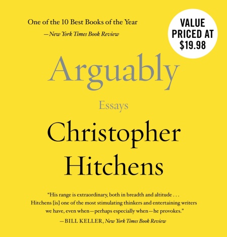 arguably essays by christopher hitchens table of contents A new collection of essays from hitchens  offering up some fine advice on how to argue points over a georgetown dinner table or  more by christopher hitchens.