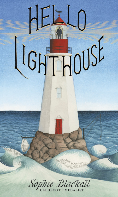 Hello Lighthouse by Sophie Blackall Hachette Book Group