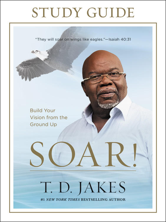 soar study guide by t d jakes hachette book group