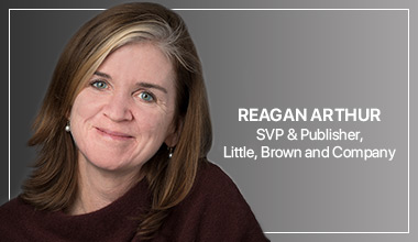 Reagan Arthur - SVP & Publisher, Little, Brown and Company
