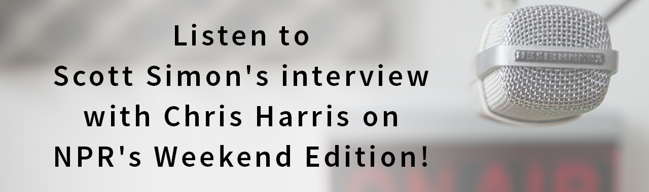 Listen to Scott Simon's interview with Chris Harris on NPRs Weekend Edition!