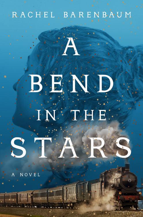 A Bend in the Stars: A Novel by Rachel Barenbaum