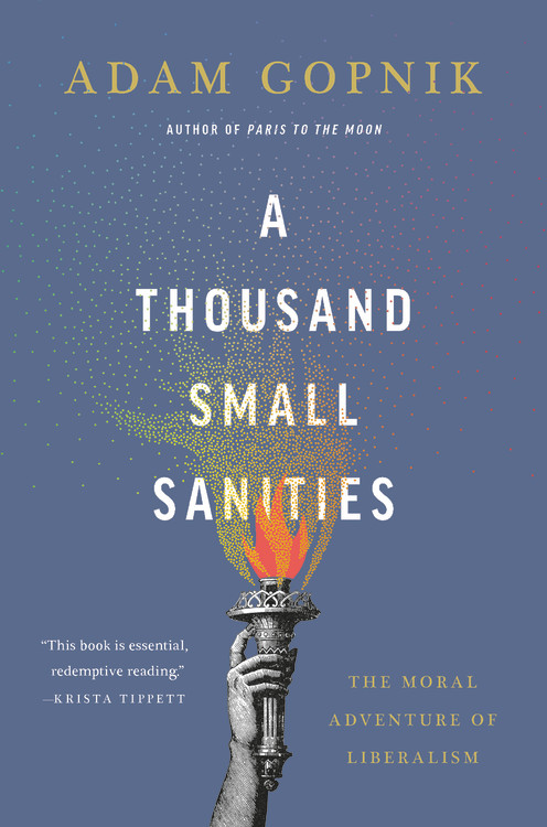 A Thousand Small Sanities by by Adam Gopnik