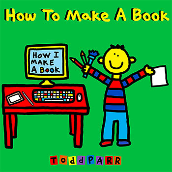 Todd Parr How to Make a Book