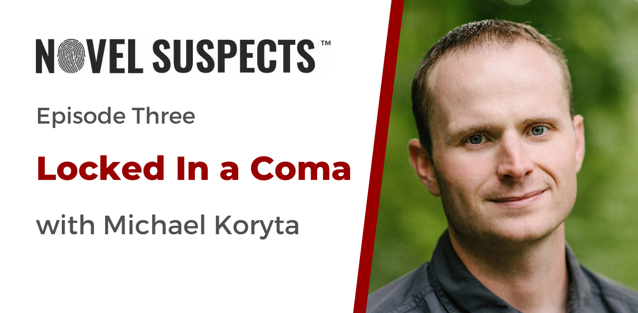 Novel Suspects Podcast Episode 3: Locked in a Coma with Michael Koryta
