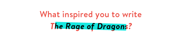 What inspired you to write The Rage of Dragons?