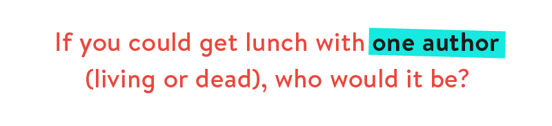 If you could get lunch with one author (living or dead), who would it be?