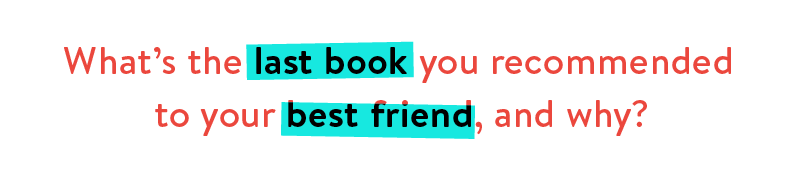 What's the last book you recommended to your best friend, and why?