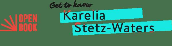 Open Book get to know: karelia stetz-waters